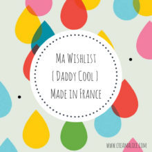 Wishlist-Daddy-cool-cadeaux-MadeinFrance-fete-des-peres-Creamalice