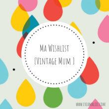 Wishlist-Vintage-Mum-fete-des-meres-Creamalice